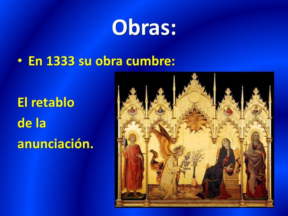 Obras: En 1333 su obra cumbre: En 1333 su obra cumbre: El retablo de la anunciación.