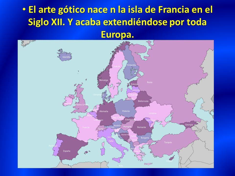 El arte gótico nace n la isla de Francia en el Siglo XII.
