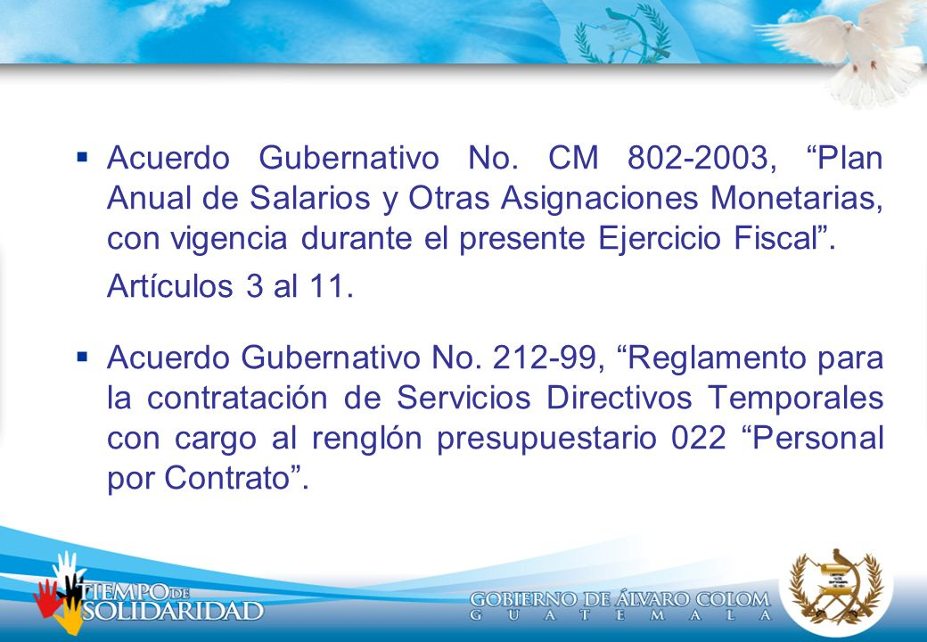 Acuerdo Gubernativo No. CM 802-2003, Plan Anual de Salarios y Otras Asignaciones Monetarias, con vigencia durante el presente Ejercicio Fiscal. Artícu