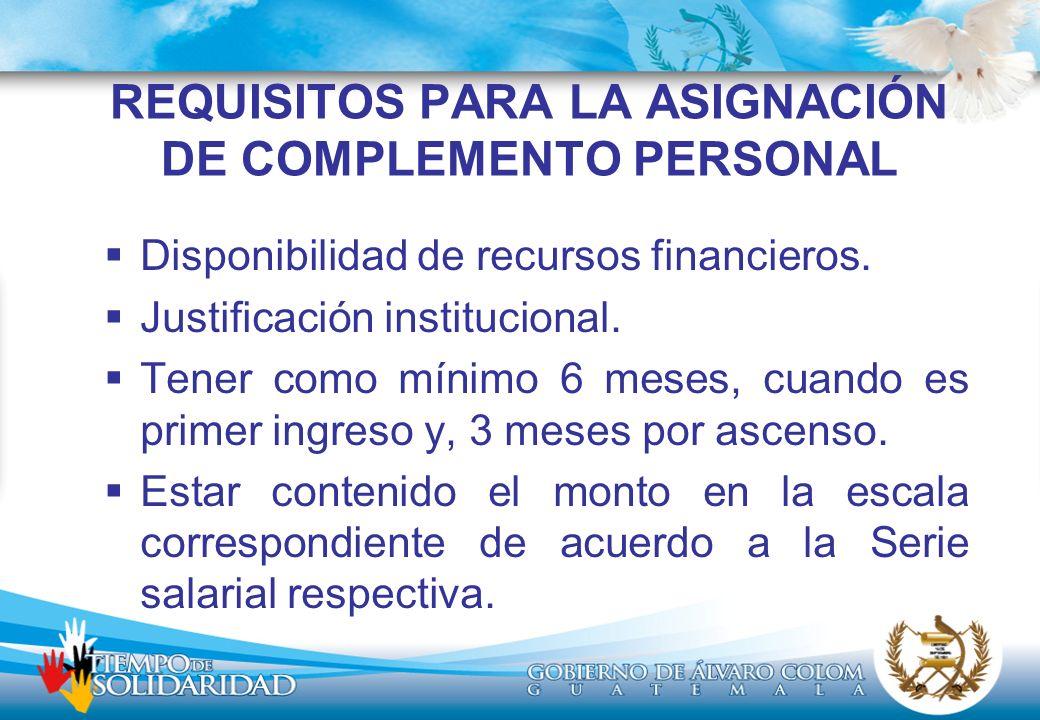 REQUISITOS PARA LA ASIGNACIÓN DE COMPLEMENTO PERSONAL Disponibilidad de recursos financieros. Justificación institucional. Tener como mínimo 6 meses,