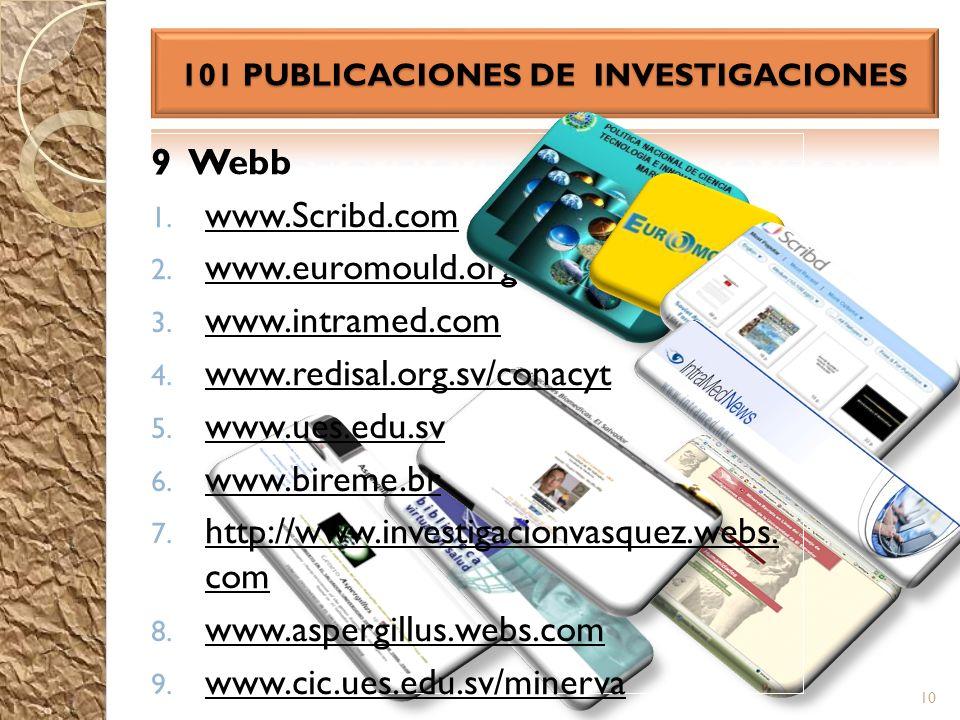 9 Webb 1. www.Scribd.com 2. www.euromould.org 3. www.intramed.com 4. www.redisal.org.sv/conacyt 5. www.ues.edu.sv 6. www.bireme.br 7. http://www.inves