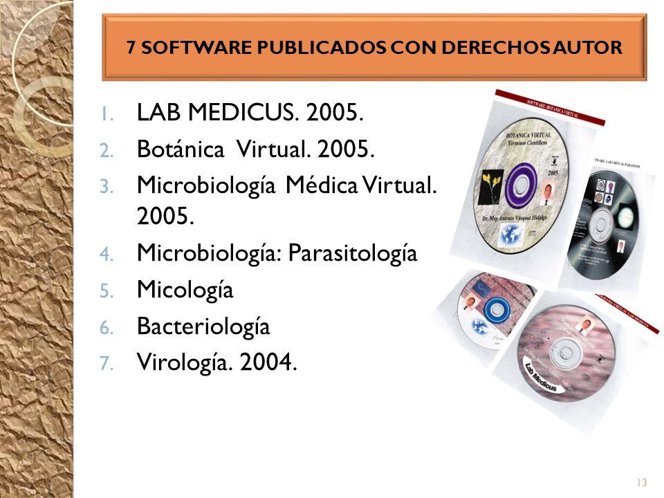 1. LAB MEDICUS. 2005. 2. Botánica Virtual. 2005. 3. Microbiología Médica Virtual. 2005. 4. Microbiología: Parasitología 5. Micología 6. Bacteriología