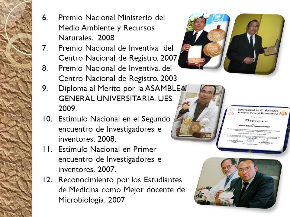 6.Premio Nacional Ministerio del Medio Ambiente y Recursos Naturales. 2008 7.Premio Nacional de Inventiva del Centro Nacional de Registro. 2007. 8.Pre