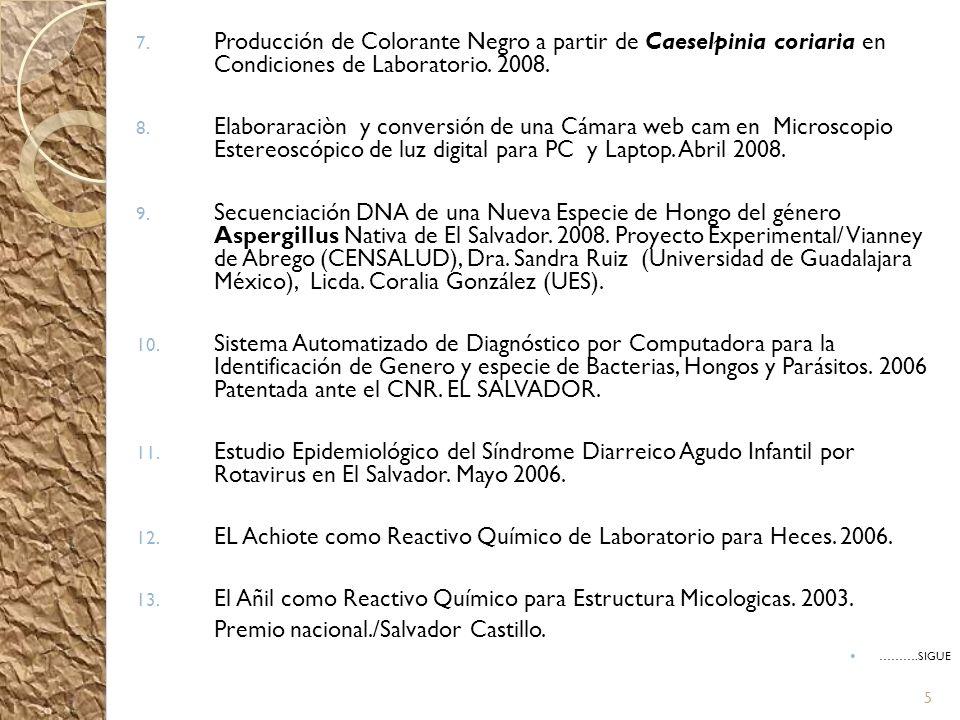 7. Producción de Colorante Negro a partir de Caeselpinia coriaria en Condiciones de Laboratorio. 2008. 8. Elaboraraciòn y conversión de una Cámara web