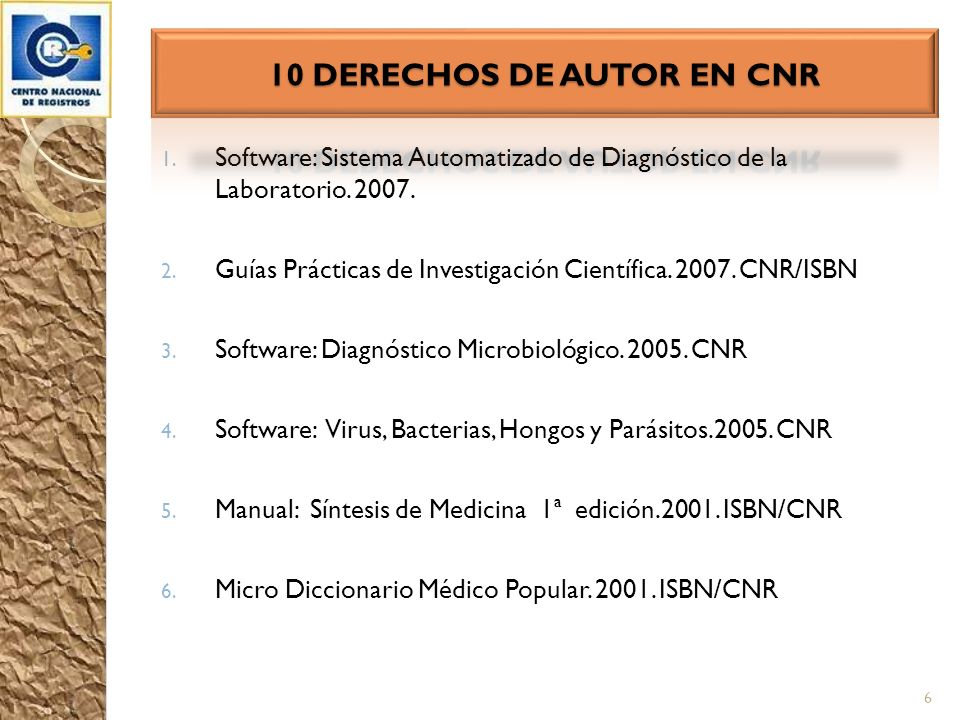 1. Software: Sistema Automatizado de Diagnóstico de la Laboratorio. 2007. 2. Guías Prácticas de Investigación Científica. 2007. CNR/ISBN 3. Software: