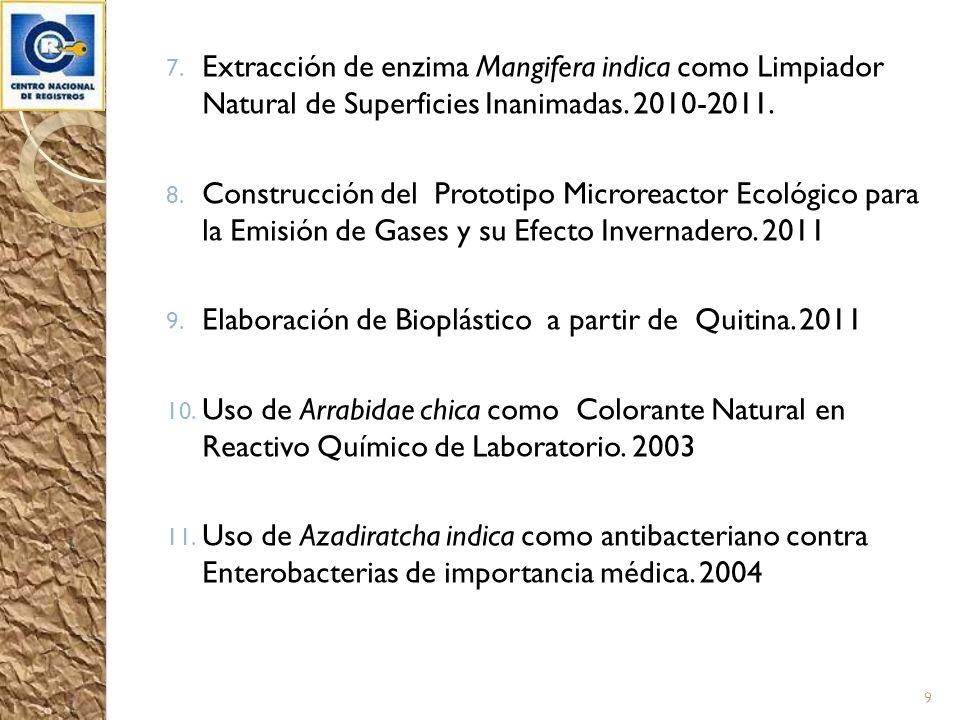 7. Extracción de enzima Mangifera indica como Limpiador Natural de Superficies Inanimadas. 2010-2011. 8. Construcción del Prototipo Microreactor Ecoló