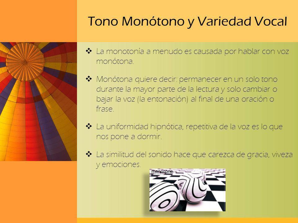 Tono Monótono y Variedad Vocal La monotonía a menudo es causada por hablar con voz monótona. Monótona quiere decir: permanecer en un solo tono durante