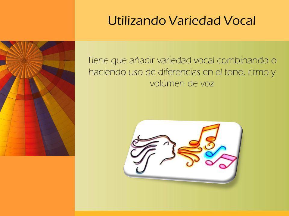 Utilizando Variedad Vocal Tiene que añadir variedad vocal combinando o haciendo uso de diferencias en el tono, ritmo y volúmen de voz
