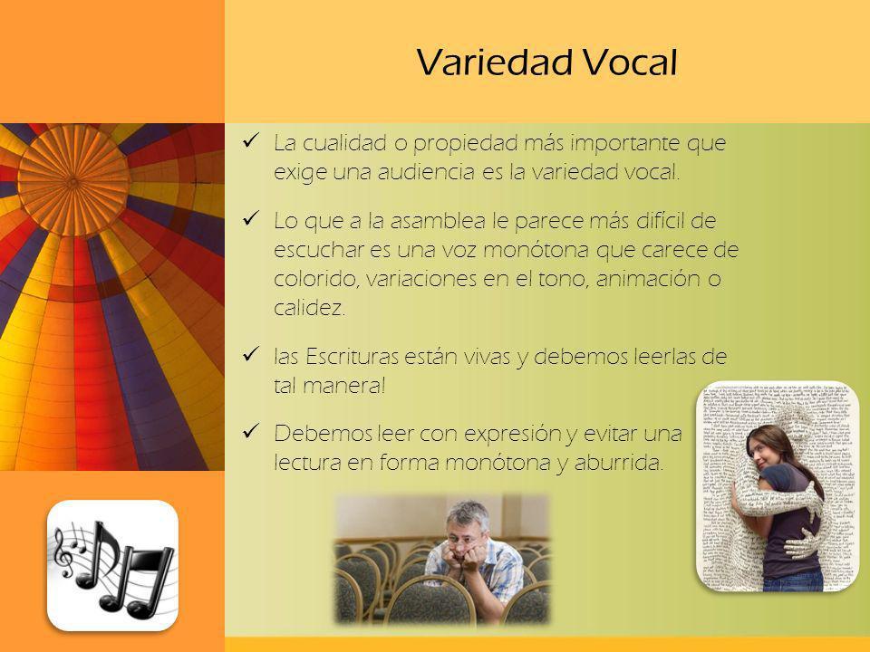 Variedad Vocal La cualidad o propiedad más importante que exige una audiencia es la variedad vocal. Lo que a la asamblea le parece más difícil de escu