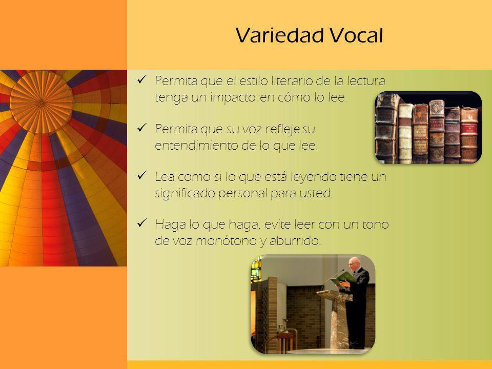 Variedad Vocal Permita que el estilo literario de la lectura tenga un impacto en cómo lo lee. Permita que su voz refleje su entendimiento de lo que le