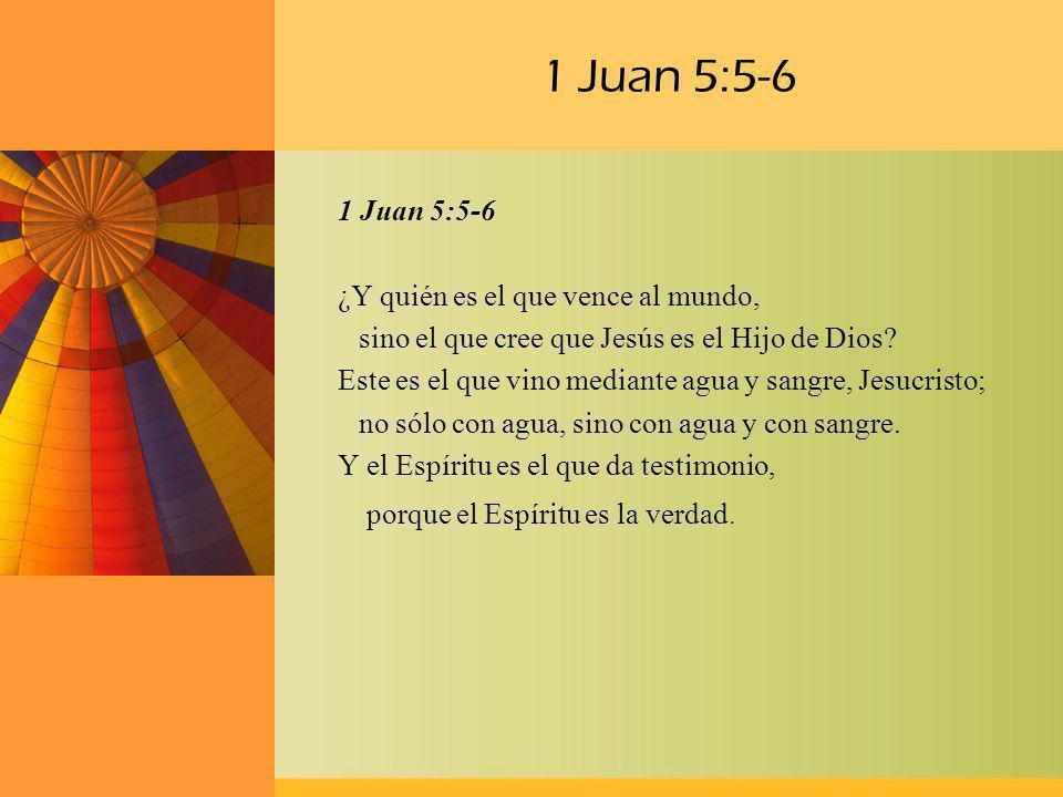 1 Juan 5:5-6 ¿Y quién es el que vence al mundo, sino el que cree que Jesús es el Hijo de Dios? Este es el que vino mediante agua y sangre, Jesucristo;