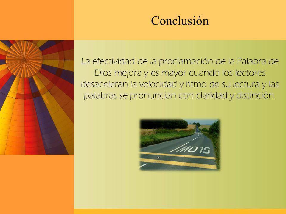 Conclusión La efectividad de la proclamación de la Palabra de Dios mejora y es mayor cuando los lectores desaceleran la velocidad y ritmo de su lectur