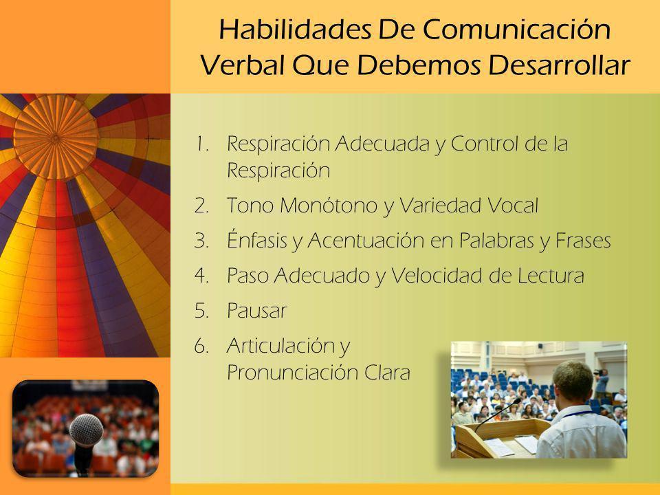 Habilidades De Comunicación Verbal Que Debemos Desarrollar 1.Respiración Adecuada y Control de la Respiración 2.Tono Monótono y Variedad Vocal 3.Énfas