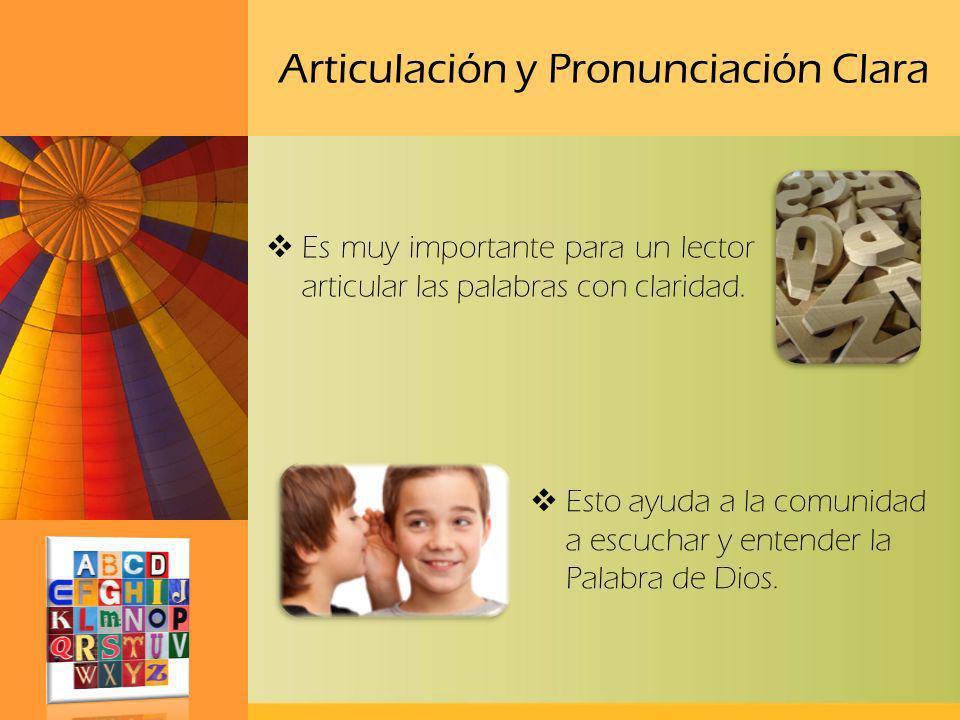 Articulación y Pronunciación Clara Es muy importante para un lector articular las palabras con claridad. Esto ayuda a la comunidad a escuchar y entend