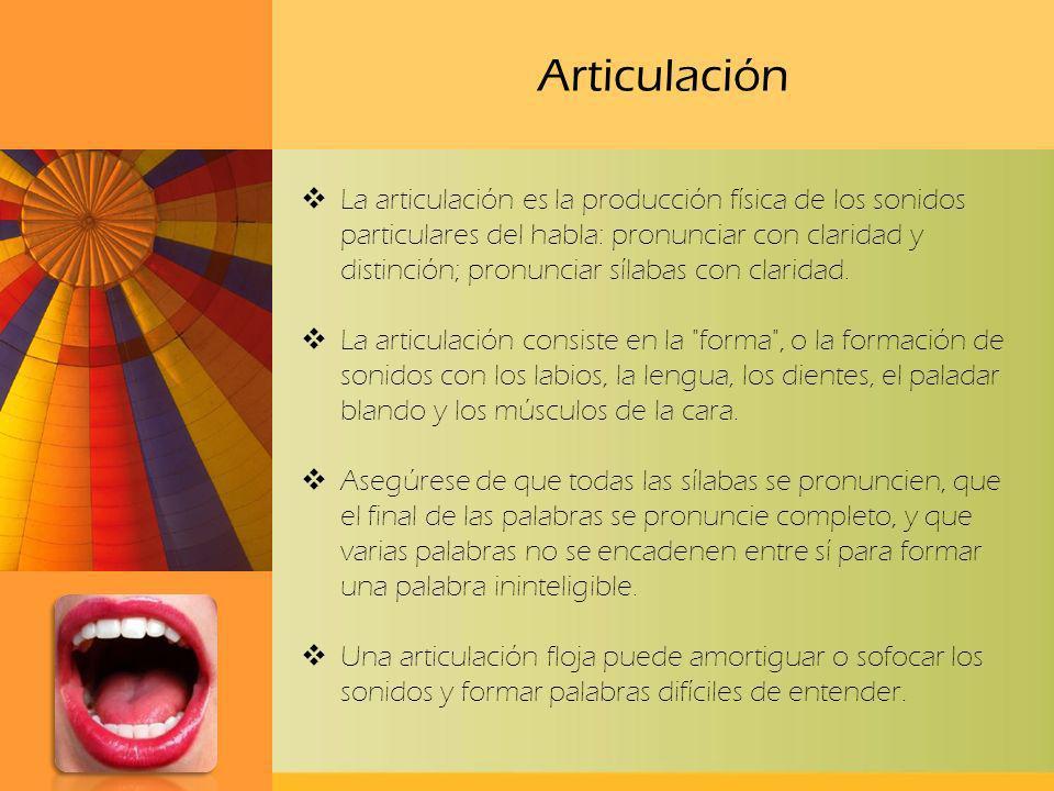 Articulación La articulación es la producción física de los sonidos particulares del habla: pronunciar con claridad y distinción; pronunciar sílabas c
