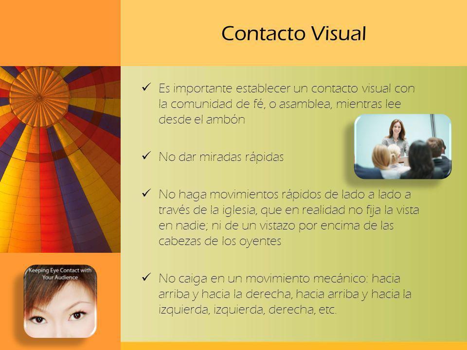 Contacto Visual Es importante establecer un contacto visual con la comunidad de fé, o asamblea, mientras lee desde el ambón No dar miradas rápidas No