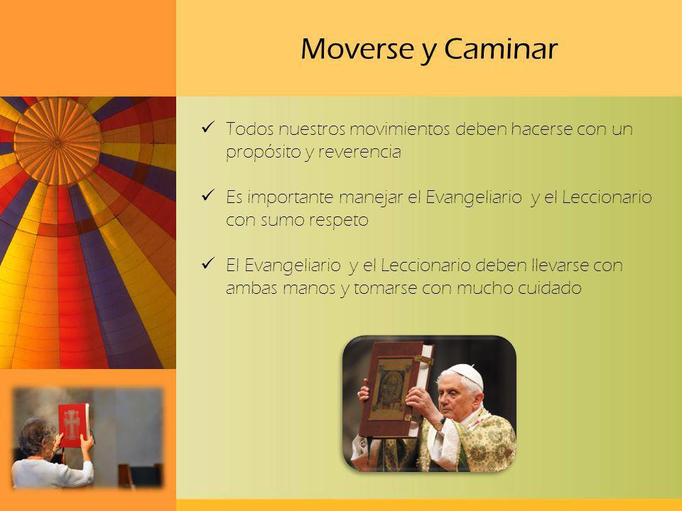 Moverse y Caminar Todos nuestros movimientos deben hacerse con un propósito y reverencia Es importante manejar el Evangeliario y el Leccionario con su