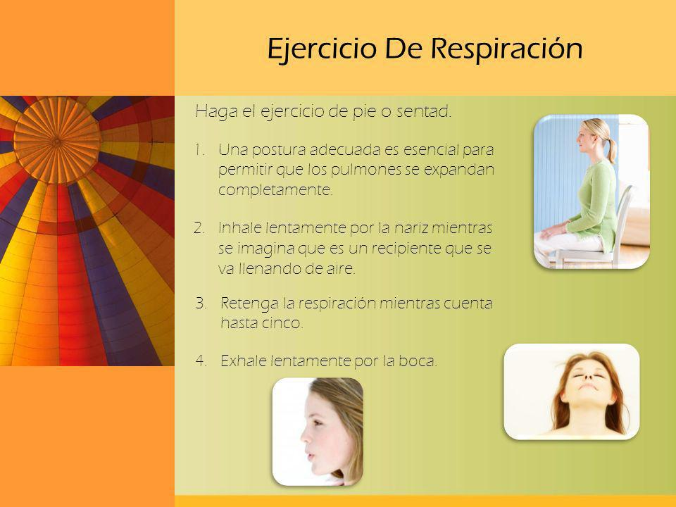 Ejercicio De Respiración 1.Una postura adecuada es esencial para permitir que los pulmones se expandan completamente. 2.Inhale lentamente por la nariz
