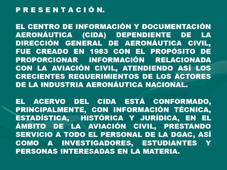 P R E S E N T A C I Ó N. EL CENTRO DE INFORMACIÓN Y DOCUMENTACIÓN AERONÁUTICA (CIDA) DEPENDIENTE DE LA DIRECCIÓN GENERAL DE AERONÁUTICA CIVIL, FUE CRE