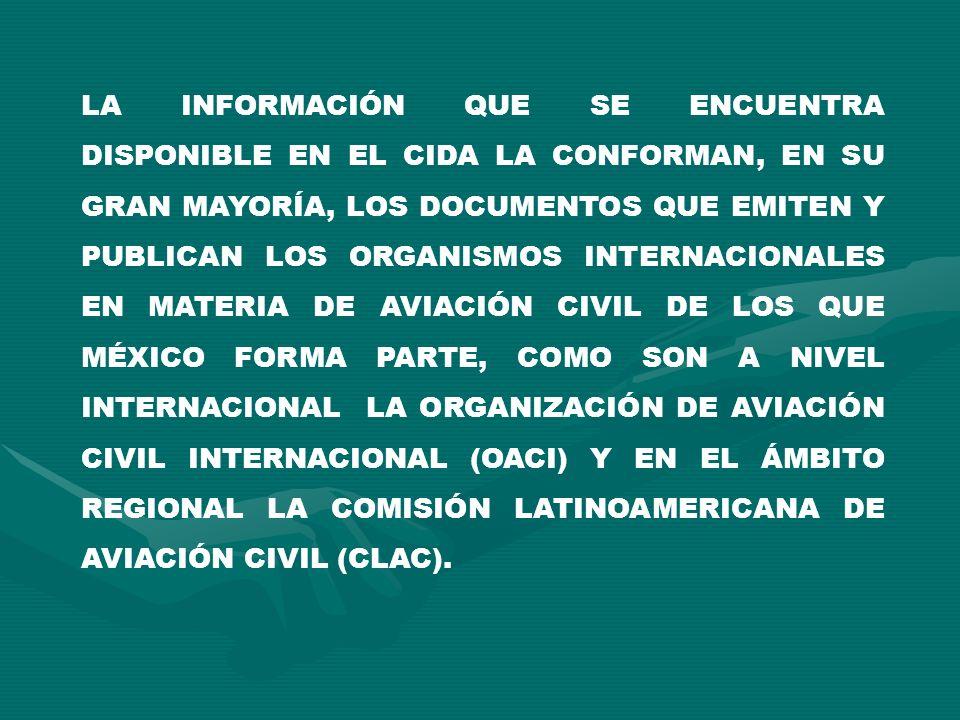 LA INFORMACIÓN QUE SE ENCUENTRA DISPONIBLE EN EL CIDA LA CONFORMAN, EN SU GRAN MAYORÍA, LOS DOCUMENTOS QUE EMITEN Y PUBLICAN LOS ORGANISMOS INTERNACIO