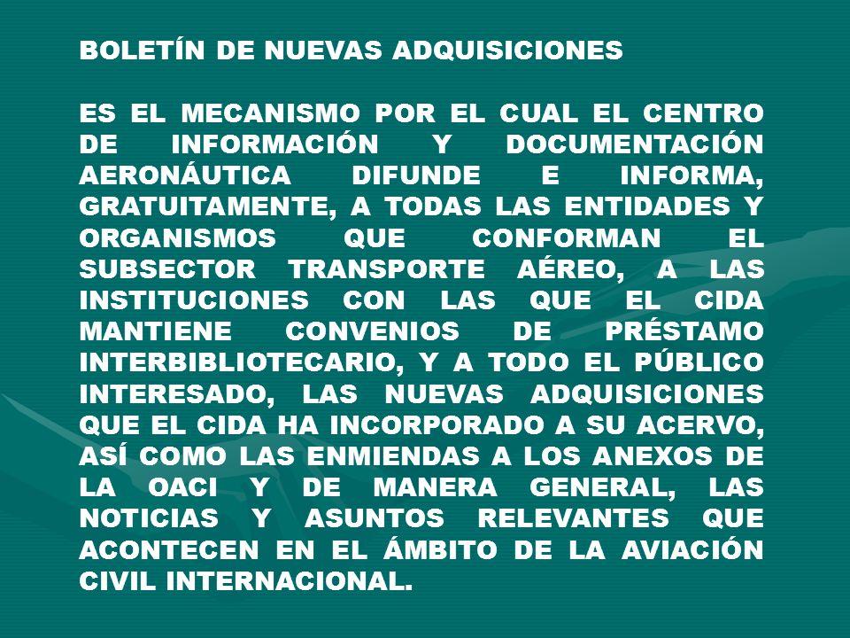 BOLETÍN DE NUEVAS ADQUISICIONES ES EL MECANISMO POR EL CUAL EL CENTRO DE INFORMACIÓN Y DOCUMENTACIÓN AERONÁUTICA DIFUNDE E INFORMA, GRATUITAMENTE, A T