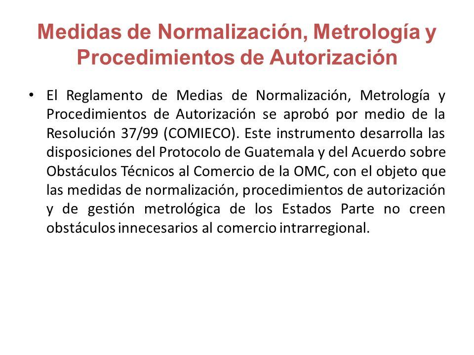 Medidas de Normalización, Metrología y Procedimientos de Autorización El Reglamento de Medias de Normalización, Metrología y Procedimientos de Autorización se aprobó por medio de la Resolución 37/99 (COMIECO).