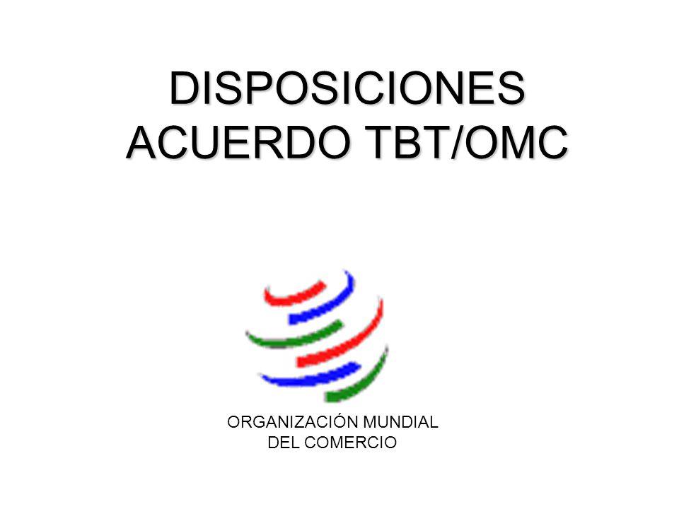 DISPOSICIONES ACUERDO TBT/OMC ORGANIZACIÓN MUNDIAL DEL COMERCIO