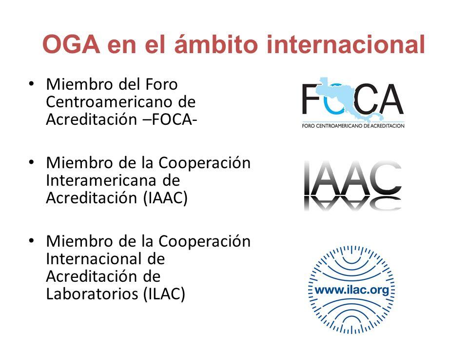 OGA en el ámbito internacional Miembro del Foro Centroamericano de Acreditación –FOCA- Miembro de la Cooperación Interamericana de Acreditación (IAAC) Miembro de la Cooperación Internacional de Acreditación de Laboratorios (ILAC)