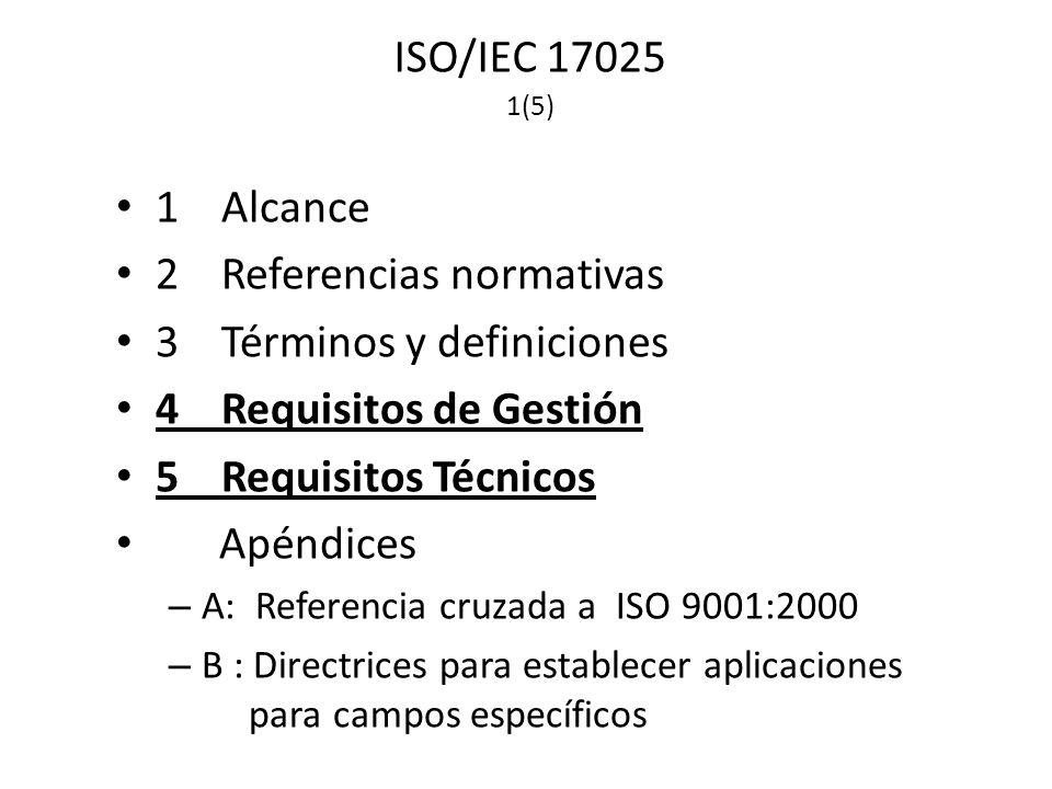 ISO/IEC 17025 1(5) 1Alcance 2Referencias normativas 3Términos y definiciones 4Requisitos de Gestión 5Requisitos Técnicos Apéndices – A: Referencia cruzada a ISO 9001:2000 – B : Directrices para establecer aplicaciones para campos específicos