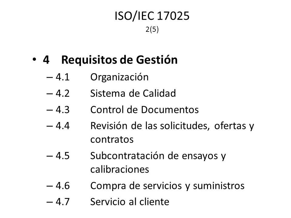 ISO/IEC 17025 2(5) 4Requisitos de Gestión – 4.1Organización – 4.2Sistema de Calidad – 4.3Control de Documentos – 4.4Revisión de las solicitudes, ofertas y contratos – 4.5Subcontratación de ensayos y calibraciones – 4.6Compra de servicios y suministros – 4.7Servicio al cliente
