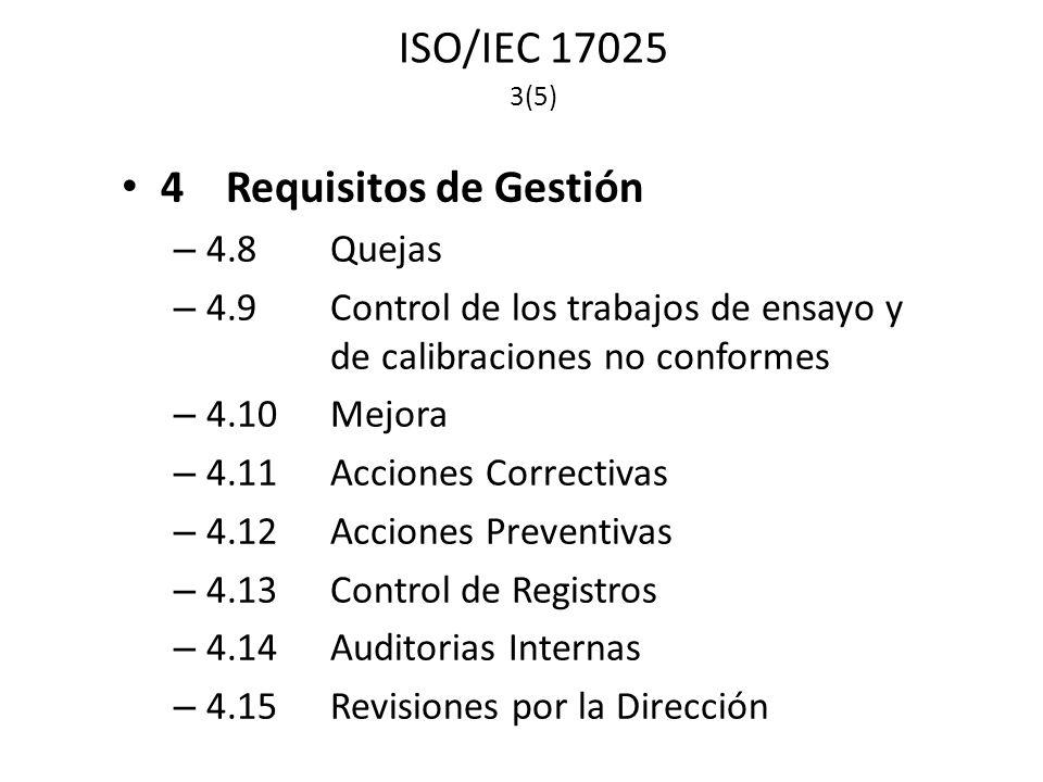 ISO/IEC 17025 3(5) 4Requisitos de Gestión – 4.8Quejas – 4.9Control de los trabajos de ensayo y de calibraciones no conformes – 4.10 Mejora – 4.11Acciones Correctivas – 4.12Acciones Preventivas – 4.13Control de Registros – 4.14Auditorias Internas – 4.15Revisiones por la Dirección