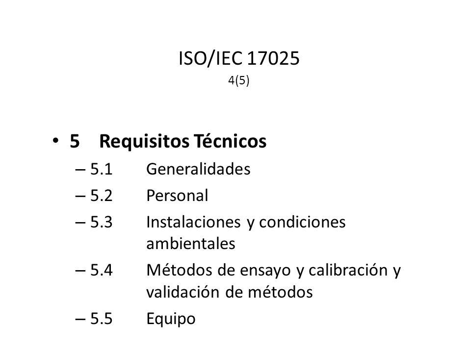 ISO/IEC 17025 4(5) 5Requisitos Técnicos – 5.1Generalidades – 5.2Personal – 5.3Instalaciones y condiciones ambientales – 5.4Métodos de ensayo y calibración y validación de métodos – 5.5Equipo