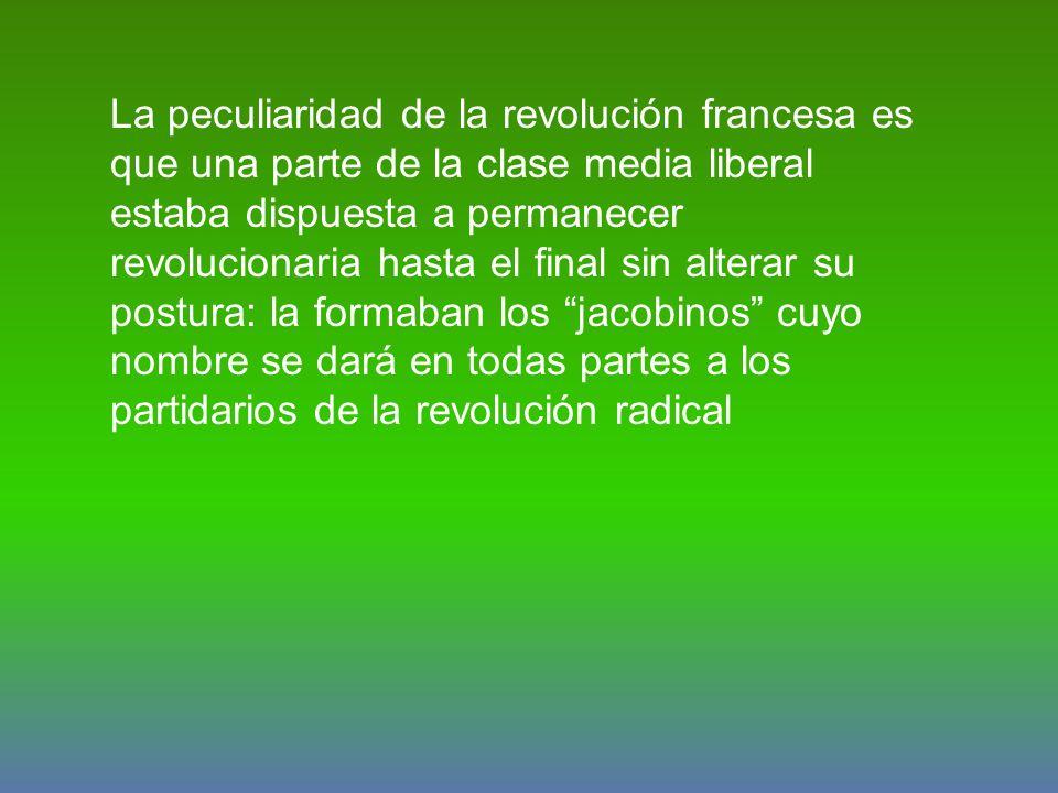 La peculiaridad de la revolución francesa es que una parte de la clase media liberal estaba dispuesta a permanecer revolucionaria hasta el final sin a