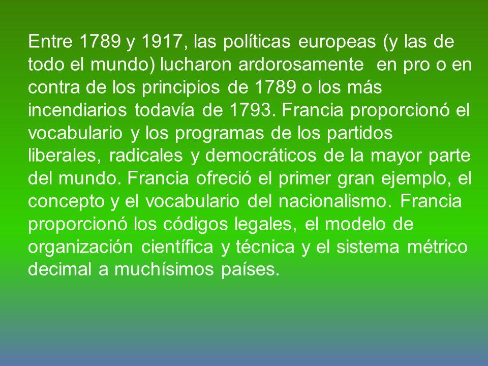 Entre 1789 y 1917, las políticas europeas (y las de todo el mundo) lucharon ardorosamente en pro o en contra de los principios de 1789 o los más incendiarios todavía de 1793.