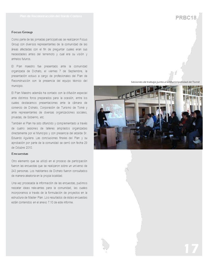 17 PRBC18 Plan de Reconstrucción del Borde Costero Focus Group Como parte de las jornadas participativas se realizaron Focus Group con diversos repres