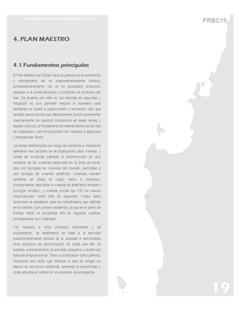 PRBC18 Plan de Reconstrucción del Borde Costero 4. PLAN MAESTRO 4.1 Fundamentos principales El Plan Maestro de Dichato basa su génesis en la mantenció