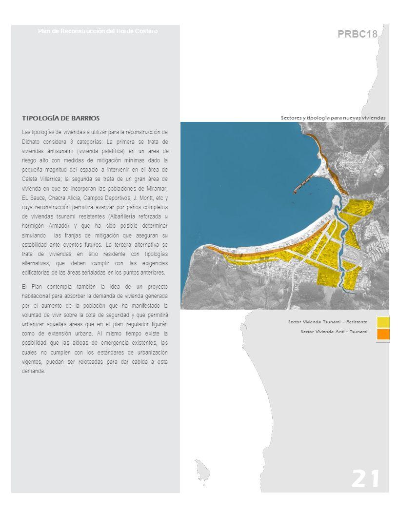 21 PRBC18 Plan de Reconstrucción del Borde Costero TIPOLOGÍA DE BARRIOS Las tipologías de viviendas a utilizar para la reconstrucción de Dichato consi