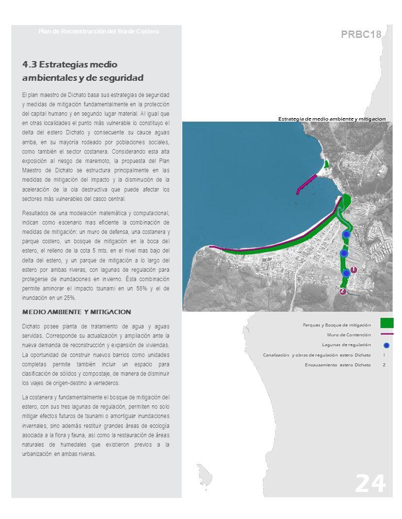 24 PRBC18 Plan de Reconstrucción del Borde Costero 4.3 Estrategias medio ambientales y de seguridad El plan maestro de Dichato basa sus estrategias de