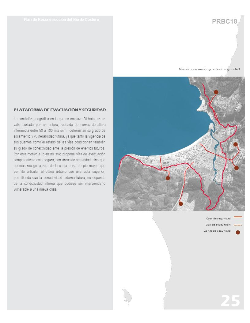 PRBC18 25 Plan de Reconstrucción del Borde Costero PLATAFORMA DE EVACUACIÓN Y SEGURIDAD La condición geográfica en la que se emplaza Dichato, en un va