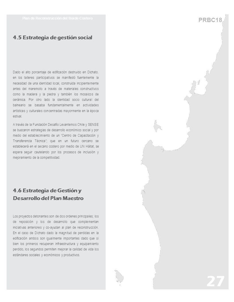 PRBC18 27 Plan de Reconstrucción del Borde Costero 4.5 Estrategia de gestión social Dado el alto porcentaje de edificación destruido en Dichato. en lo