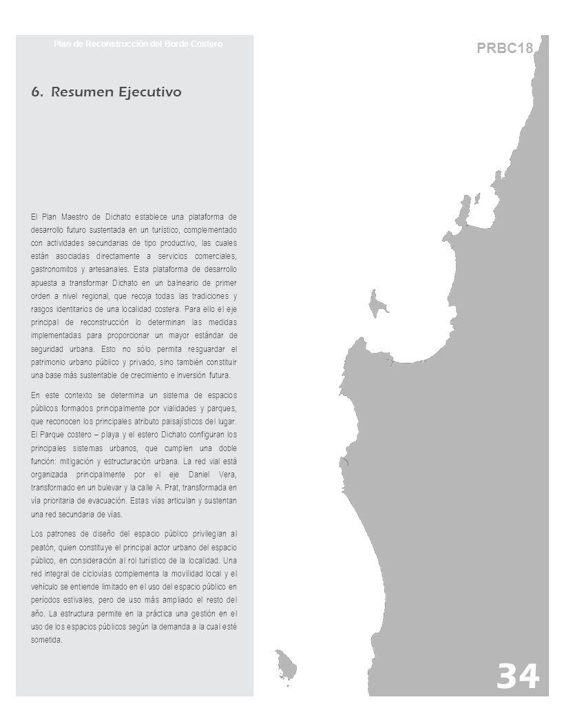 PRBC18 34 Plan de Reconstrucción del Borde Costero 6. Resumen Ejecutivo El Plan Maestro de Dichato establece una plataforma de desarrollo futuro suste