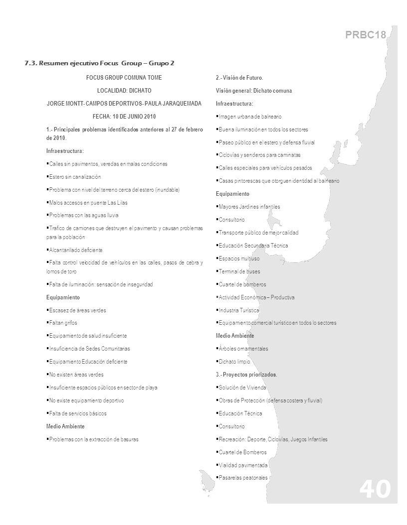 40 PRBC18 FOCUS GROUP COMUNA TOME LOCALIDAD: DICHATO JORGE MONTT- CAMPOS DEPORTIVOS- PAULA JARAQUEMADA FECHA: 10 DE JUNIO 2010 1.- Principales problem