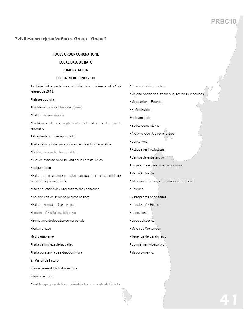 41 PRBC18 FOCUS GROUP COMUNA TOME LOCALIDAD: DICHATO CHACRA ALICIA FECHA: 10 DE JUNIO 2010 1.- Principales problemas identificados anteriores al 27 de