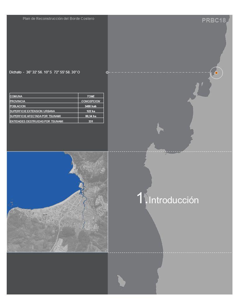 PRBC18 Plan de Reconstrucción del Borde Costero 1. Introducción Dichato - 36 32' 56. 10 S 72 55' 58. 30 O COMUNATOME PROVINCIACONCEPCION POBLACION3488
