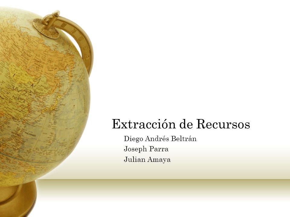 Extracción de Recursos Diego Andrés Beltrán Joseph Parra Julian Amaya