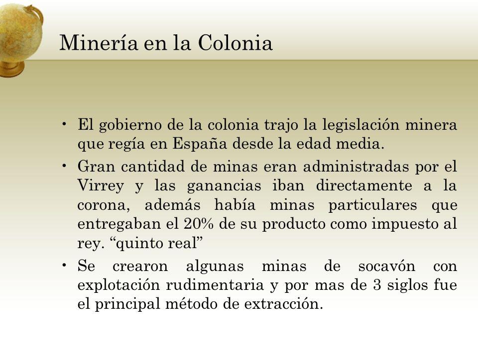 El gobierno de la colonia trajo la legislación minera que regía en España desde la edad media. Gran cantidad de minas eran administradas por el Virrey