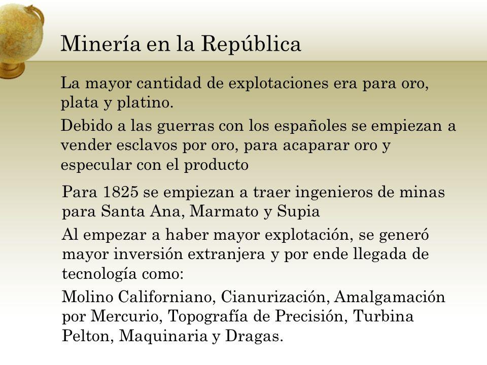 Minería en la República La mayor cantidad de explotaciones era para oro, plata y platino. Debido a las guerras con los españoles se empiezan a vender