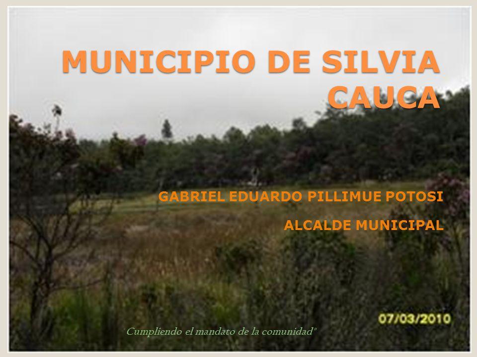 MUNICIPIO DE SILVIA CAUCA GABRIEL EDUARDO PILLIMUE POTOSI ALCALDE MUNICIPAL Cumpliendo el mandato de la comunidad