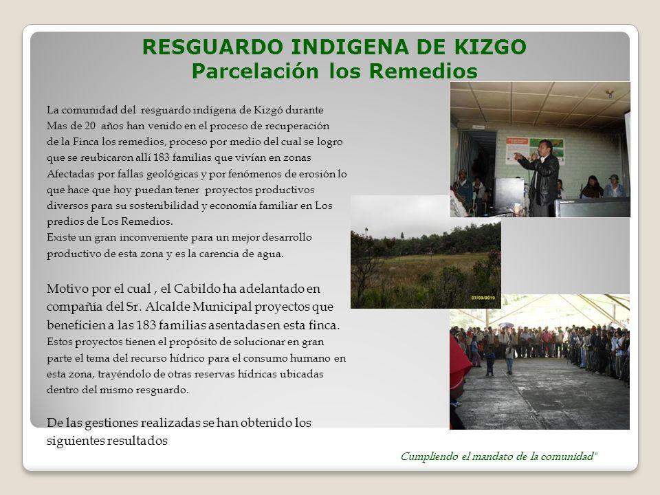 RESGUARDO INDIGENA DE KIZGO Parcelación los Remedios La comunidad del resguardo indígena de Kizgó durante Mas de 20 años han venido en el proceso de r