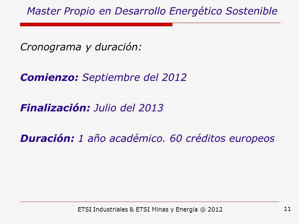 ETSI Industriales & ETSI Minas y Energía @ 2012 11 Cronograma y duración: Comienzo: Septiembre del 2012 Finalización: Julio del 2013 Duración: 1 año académico.